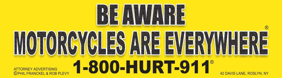 BE AWARE MOTORCYCLES ARE EVERYWHERE® motorcycle awareness campaign started by New York's Motorcycle Accident Lawyers 1-800-HURT-911®